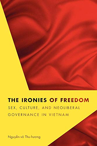9780295988504: The Ironies of Freedom: Sex, Culture, and Neoliberal Governance in Vietnam (Critical Dialogues in Southeast Asian Studies)
