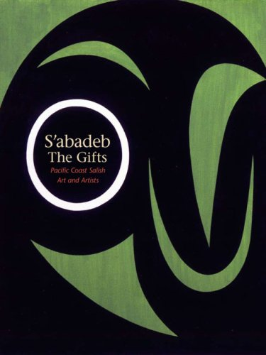 9780295988634: S'abadeb / The Gifts: Pacific Coast Salish Art and Artists