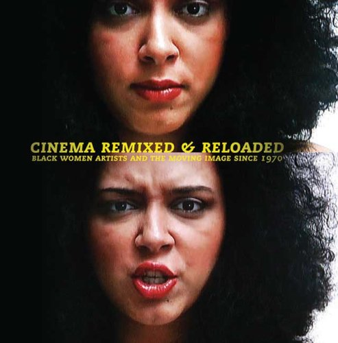 9780295988641: Cinema Remixed and Reloaded: Black Women and the Moving Image Since 1970