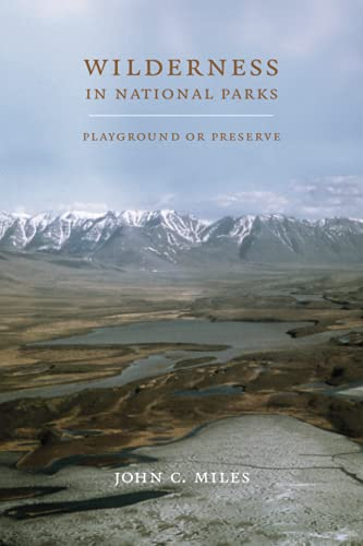 Wilderness in National Parks: Playground or Preserve: John C. Miles
