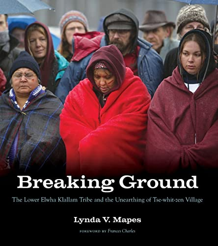 9780295988788: Breaking Ground: The Lower Elwha Klallam Tribe and the Unearthing of Tse-whit-zen Village (A Capell Family Book)