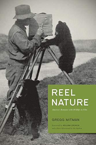Reel Nature: America's Romance with Wildlife on Film (Weyerhaeuser Environmental Classics) (029598886X) by Gregg Mitman