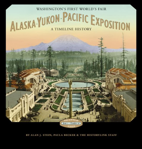 ALASKA-YUKON-PACIFIC EXPOSITION. WASHINGTON'S FIRST WORLD'S FAIR: A TIMELINE HISTORY: Stein...