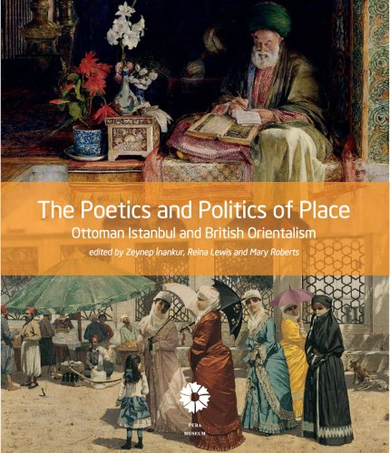 9780295991108: The Poetics and Politics of Place: Ottoman Istanbul and British Orientalism
