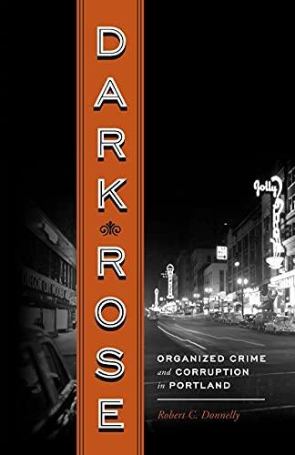 9780295991115: Dark Rose: Organized Crime and Corruption in Portland