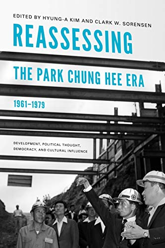 Reassessing the Park Chung Hee Era, 1961-1979: Development, Political Thought, Democracy, and ...