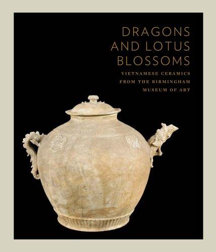 Dragons and Lotus Blossoms: Vietnamese Ceramics from the Birmingham Museum of Art Stevenson, John A...