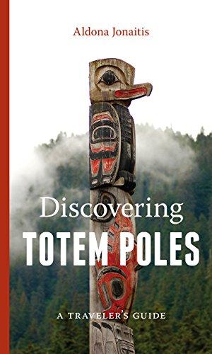 Discovering Totem Poles: A Traveler's Guide (A Ruth E Kirk Book): Jonaitis, Aldona