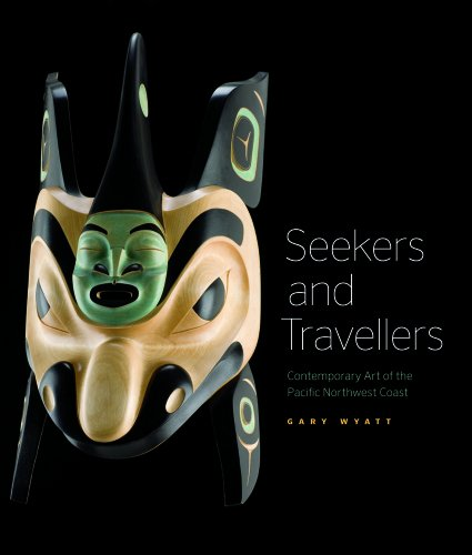 Seekers and Travellers: Contemporary Art of the Pacific Northwest Coast: Wyatt, Gary