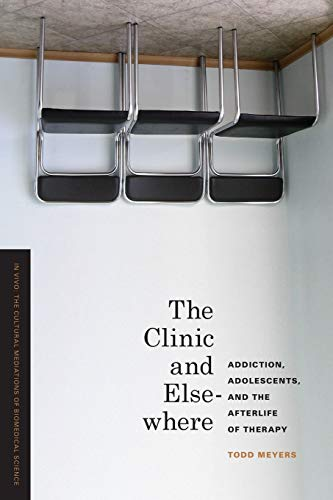 9780295992419: The Clinic and Elsewhere: Addiction, Adolescents, and the Afterlife of Therapy