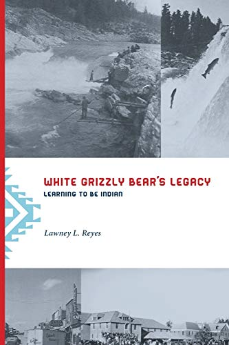 9780295992501: White Grizzly Bear's Legacy: Learning to Be Indian (Naomi B. Pascal Editor's Endowment)