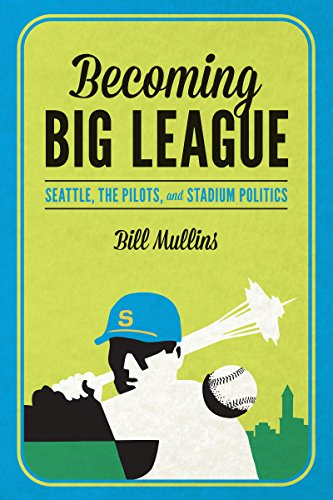 9780295992525: Becoming Big League: Seattle, the Pilots, and Stadium Politics