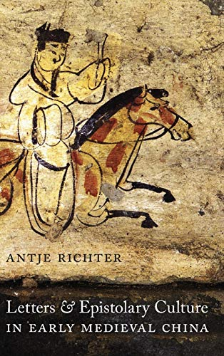 Letters and Epistolary Culture in Early Medieval China (Hardcover): Antje Richter
