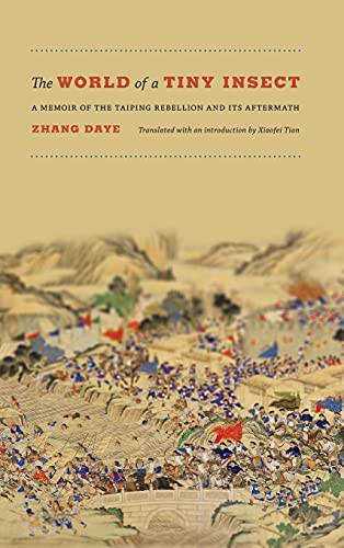 The World of a Tiny Insect: A Memoir of the Taiping Rebellion and Its Aftermath: Daye, Zhang