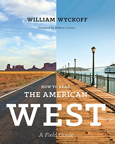 How to Read the American West: A Field Guide (Weyerhaeuser Environmental Books): William Wyckoff