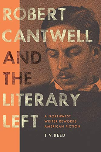 9780295993638: Robert Cantwell and the Literary Left: A Northwest Writer Reworks American Fiction (Robert B Heilman Books)