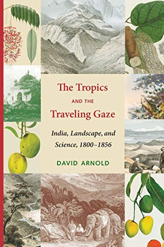 9780295993836: The Tropics and the Traveling Gaze: India, Landscape, and Science, 1800-1856 (Culture, Place, and Nature)