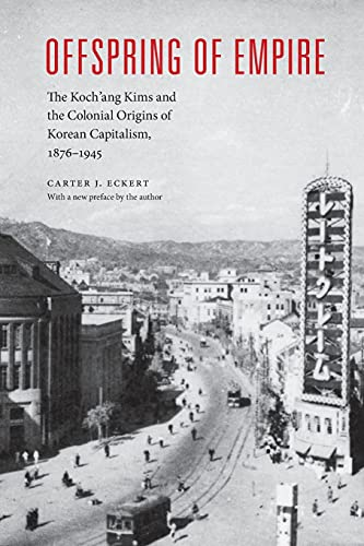 9780295993881: Offspring of Empire: The Koch'ang Kims and the Colonial Origins of Korean Capitalism, 1876-1945 (Korean Studies of the Henry M. Jackson School of International Studies)
