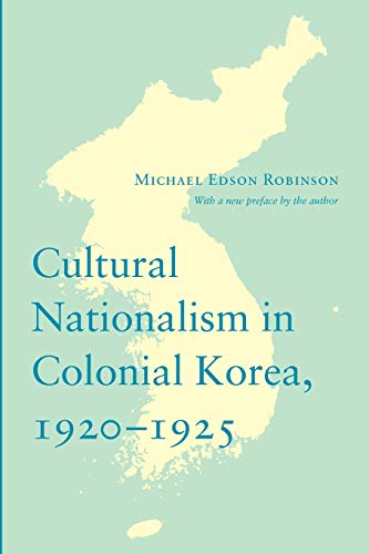 Cultural Nationalism in Colonial Korea, 1920-1925 (Paperback): Michael Edson Robinson