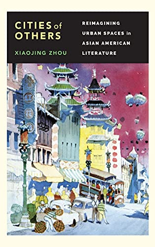 Cities of Others: Reimagining Urban Spaces in Asian American Literature (Hardback): Xiaojing Zhou