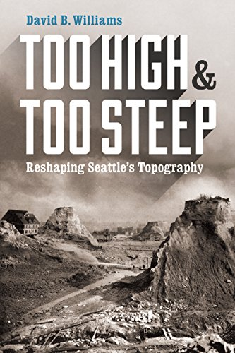 9780295995045: Too High and Too Steep: Reshaping Seattle's Topography