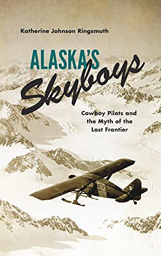 9780295995083: Alaska's Skyboys: Cowboy Pilots and the Myth of the Last Frontier
