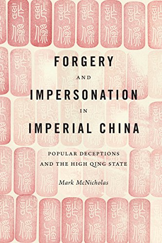 Forgery and Impersonation in Imperial China: Popular Deceptions and the High Qing State: McNicholas...