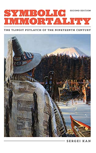 Symbolic Immortality: The Tlingit Potlatch of the Nineteenth Century, Second Edition (Naomi B. ...