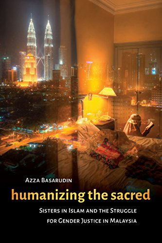 Humanizing the Sacred: Sisters in Islam and: Azza Basarudin