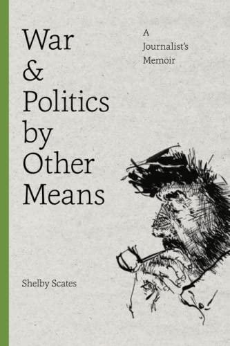 9780295995366: War and Politics by Other Means: A Journalist's Memoir (Donald R Ellegood Intnl Pub)