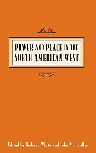 9780295996639: Power and Place in the North American West (Emil and Kathleen Sick Book Series in Western History and Biography)