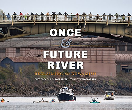 Once and Future River: Reclaiming the Duwamish (Hardcover): Tom Reese