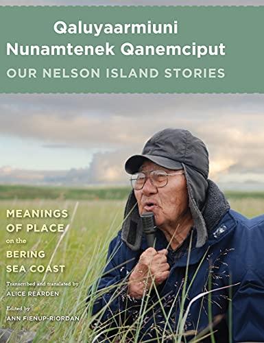 Qaluyaarmiuni Nunamtenek Qanemciput / Our Nelson Island Stories: University of Washington Press