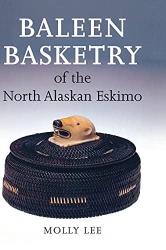 Baleen Basketry of the North Alaskan Eskimo: Molly Lee