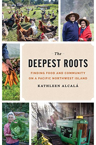 The Deepest Roots: Finding Food and Community: Alcala, Kathleen