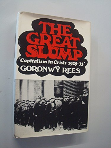 The Great Slump - Capitalism In Crisis 1929 - 33: Rees, Goronwy