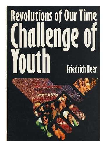 Challenge of Youth (Revolutions of Our Time): Heer, Friedrich