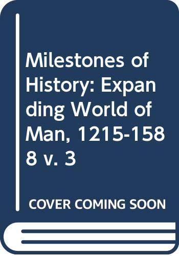 9780297001881: Milestones of History: Expanding World of Man, 1215-1588 v. 3