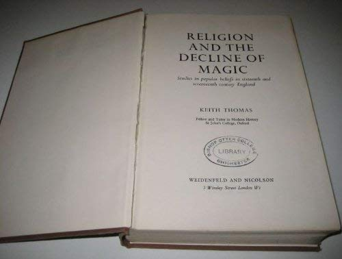 9780297002208: Religion and the decline of magic: Studies in popular beliefs in sixteenth and seventeenth century England