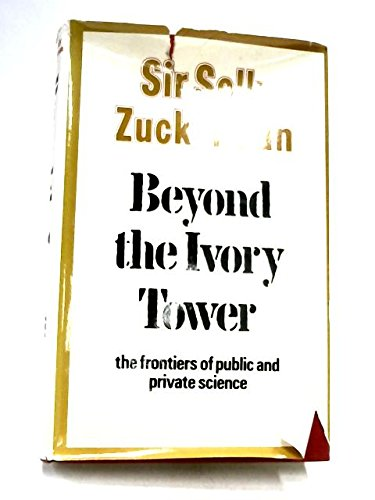 Beyond the Ivory Tower. The Frontiers of Public and Private Science.: Zuckerman, Solly