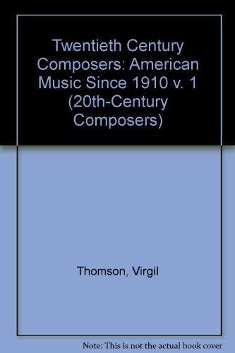 Twentieth Century Composers: American Music Since 1910 v. 1 (20th-Century Composers): Thomson, ...