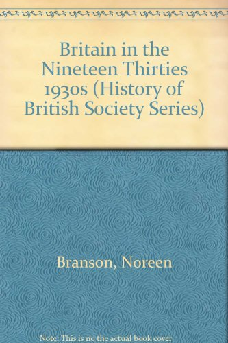 Britain in the Nineteen Thirties 1930s (History: Branson, Noreen and