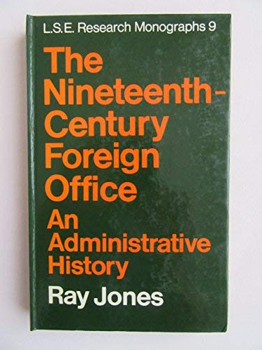 9780297002994: The Nineteenth-Century Foreign Office: An Administrative History (L.S.E. research monographs, 9)