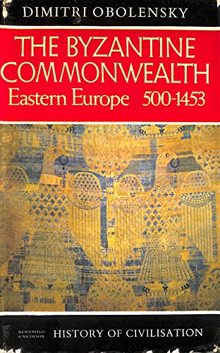 9780297003434: Byzantine Commonwealth: Eastern Europe, 500-1453 (History of Civilization)