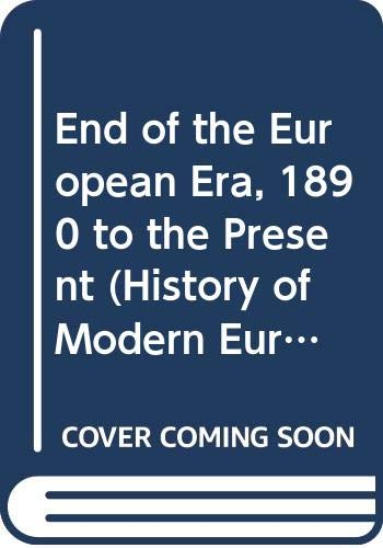 9780297004196: End of the European Era, 1890 to the Present (History of Modern Europe)
