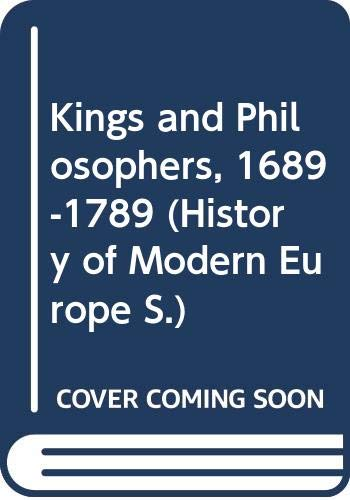 9780297004943: Kings and Philosophers, 1689-1789 (History of Modern Europe S.)