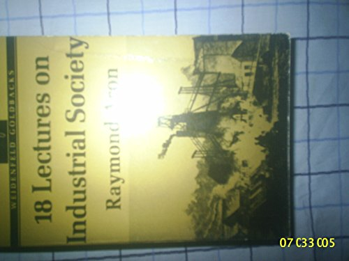 9780297165910: Eighteen Lectures on Industrial Society (Goldbacks)