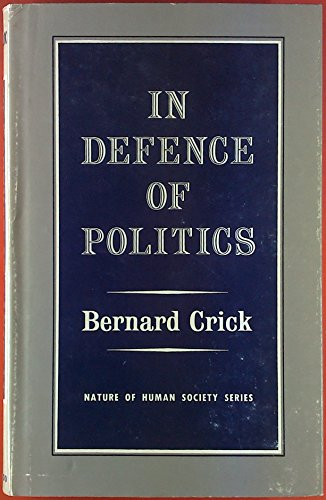 9780297167426: In Defence of Politics