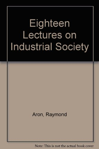 9780297173519: Eighteen Lectures on Industrial Society