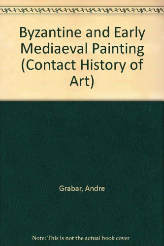 Byzantine and Early Mediaeval Painting (Contact History of Art) (029717486X) by Andre Grabar; Manolis Chatzidakis